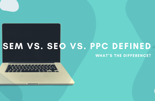 SEM vs. SEO vs. PPC Definido: ¿Cuál son las diferencias?