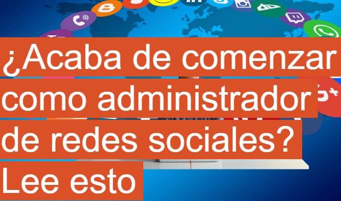 Redes Sociales: ¿Acabas de empezar como administrador?
