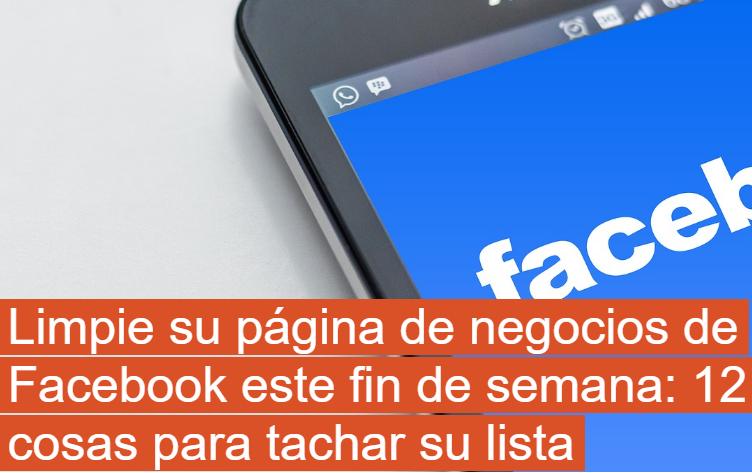 Facebook: Haz limpieza este finde,  12 cosas para tachar de tu lista