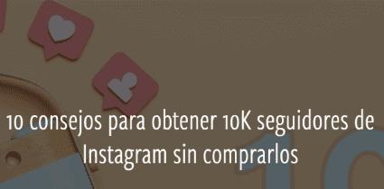 10 consejos de obtener 10K seguidores de Instagram sin comprarlos