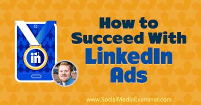Cómo tener éxito con los anuncios de LinkedIn
