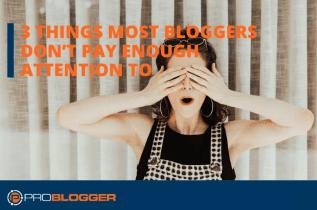 3 cosas a las que la mayoría de los bloggers no prestan atención