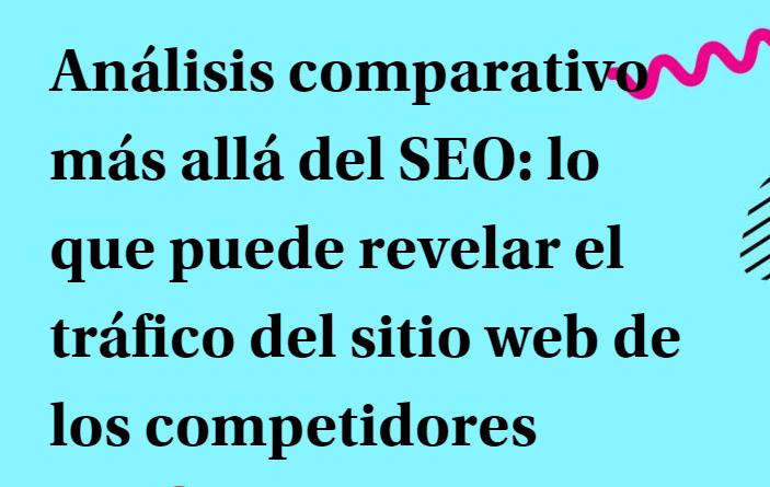 SEO: Lo que puede revelar el tráfico web de los competidores