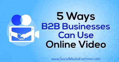 5 maneras en que las empresas B2B pueden usar el video online